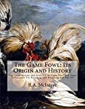 The Game Fowl: Its Origin and History: The Great
