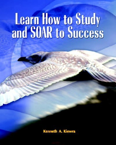 Learn How to Study and SOAR to Success by Kenneth A. Kiewra (2004-10-23)