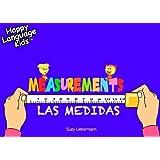 THE MEASUREMENTS - LAS MEDIDAS (Happy LANGUAGE KIDS - a bilingual book series for elementary school (English/ Spanish))