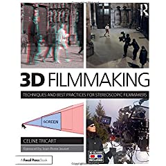3D Filmmaking: Techniques and Best Practices for Stereoscopic Filmmakers from Focal Press