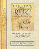 Intuitive Reiki for Our Times, Amy Z. Rowland, 1594770999