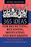 365 Ideas for Recruiting, Retaining, Motivating and Rewarding Your Volunteers: A Complete Guide for Non-Profit…