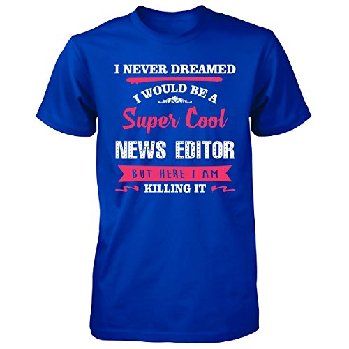 Never Dreamed I Would Be Super Cool News Editor - Unisex Tshirt