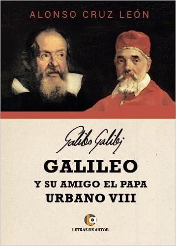 Galileo y su amigo el papa Urbano VIII (Spanish Edition): Alonso Cruz León: 9788416958115: Amazon.com: Books