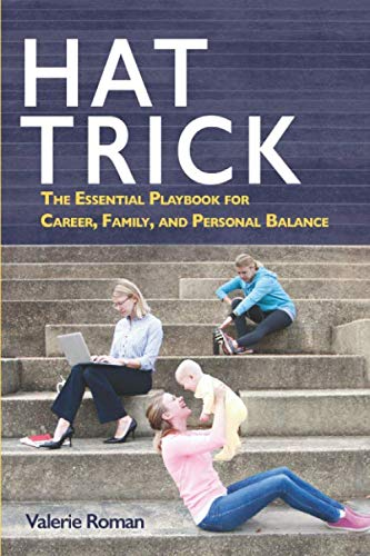Hat Trick: The Essential Playbook for Career, Family, and Personal Balance -