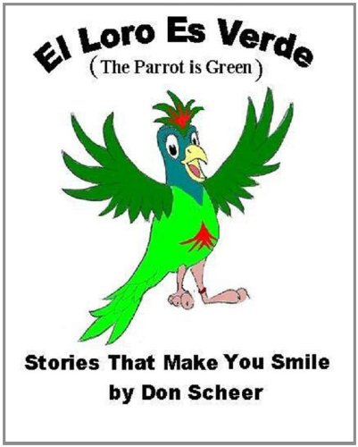 El Loro Es Verde (The Parrot is Green) (Stories That Make You Smile Book -