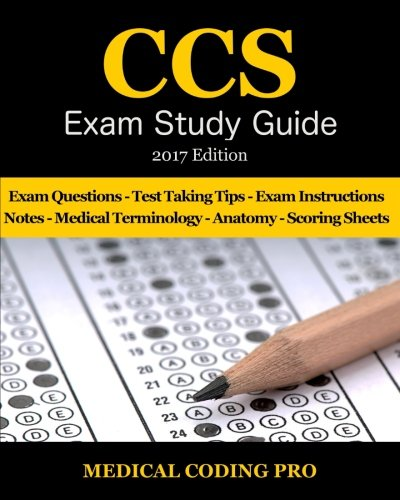 CCS Exam Study Guide - 2017 Edition: 100 Certified Coding Specialist Practice Exam Questions & Answers, Tips To Pass The Exam, Medical Terminology, ... To Reducing Exam Stress, and Scoring Sheets