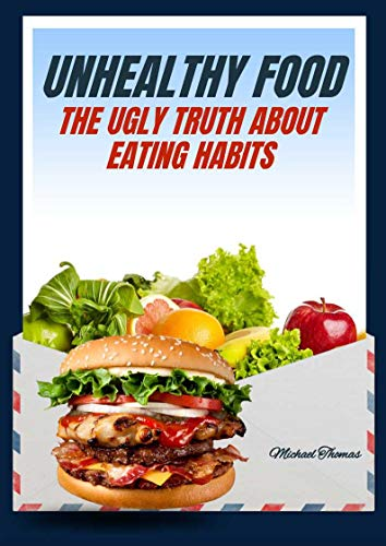 Unhealthy Food: The Ugly Truth About Eating Habits