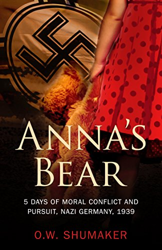 Book: Anna's Bear - 5 Days of Moral Conflict And Pursuit, Nazi Germany, 1939 by O.W. Shumaker