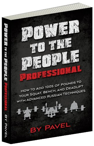 Power to the People Professional: How to Add 100s of Pounds to Your Squat, Bench,and Deadlift with Advanced Russian Techniques