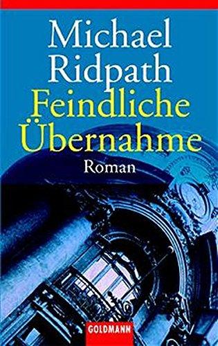 Feindliche Übernahme: Roman (Goldmann Allgemeine Reihe)