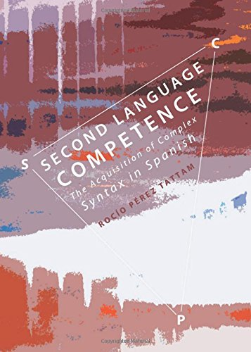 Second Language Competence: The Acquisition of Complex Syntax in Spanish