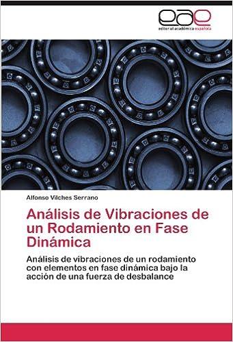 Análisis de Vibraciones de un Rodamiento en Fase Dinámica: Análisis de vibraciones de un rodamiento con elementos en fase dinámica bajo la acción de una ...