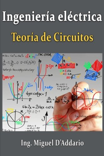 Ingenieria electrica: Teoria de circuitos (Spanish Edition) [Ing. Miguel D'Addario] (Tapa Blanda)