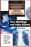 True Warnings and False Alarms about Technology, 1948-1971, Allan Mazur, 1891853554