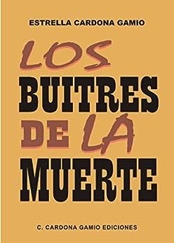 Los buitres de la muerte (Spanish Edition) by [Cardona Gamio, Estrella]