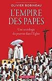 L'empire des papes : Une sociologie du pouvoir dans l'Eglise