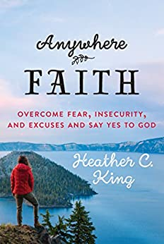 Anywhere Faith: Overcoming Fear, Insecurity, and Excuses and Say Yes to God