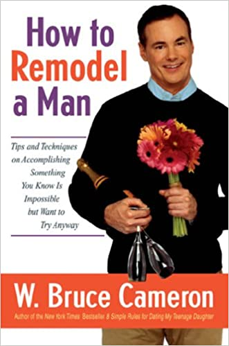 Ebooks herunterladen pdf How to Remodel a Man: Tips and Techniques on Accomplishing Something You Know Is Impossible but Want to Try Anyway by W. Bruce Cameron MOBI B00C2RVQ5W