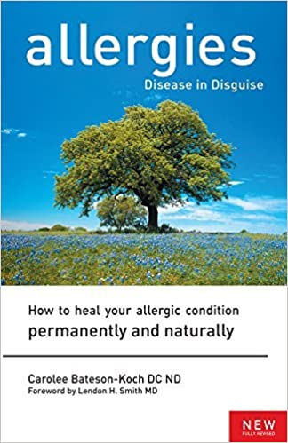 Allergies: Disease in Disguise : How to Heal Your Allergic Condition Permanently and Naturally by Carolee Bateson-Koch (2003-06-01)