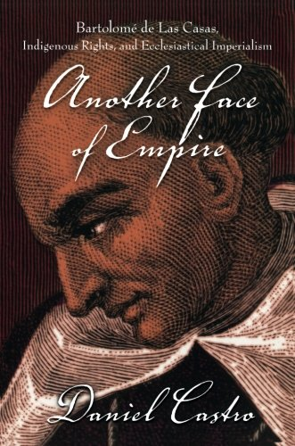 Another Face of Empire: Bartolomé de Las Casas, Indigenous Rights, and Ecclesiastical Imperialism (Latin America Otherwi