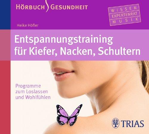 Entspannungstraining für Kiefer, Nacken, Schultern: Programme zum Loslassen und Wohlfühlen