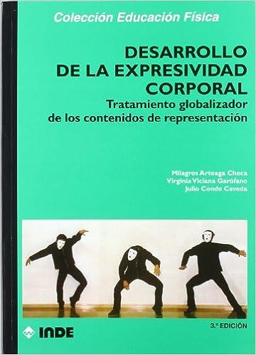 Desarrollo de la expresividad corporal: Tratamiento globalizador de los contenidos de representación Educación Física... Expresión corporal: Amazon.es: ...