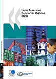 Latin American Economic Outlook 2008, Organisation for Economic Co-operation and Development Staff, 9264038264