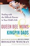 Queen Bee Moms and Kingpin Dads, Rosalind Wiseman and Elizabeth Rapoport, 140008301X