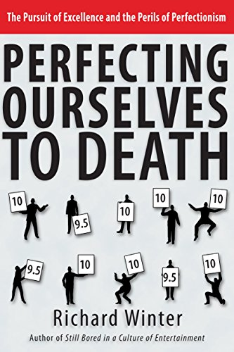 Perfecting ourselves to death the pursuit of excellence and the perfecting ourselves to death the pursuit of excellence and the perils of perfectionism by fandeluxe Image collections