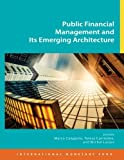 Public Financial Management and Its Emerging Architecture, M. Cangiano and Teresa Curristine, 1475531095