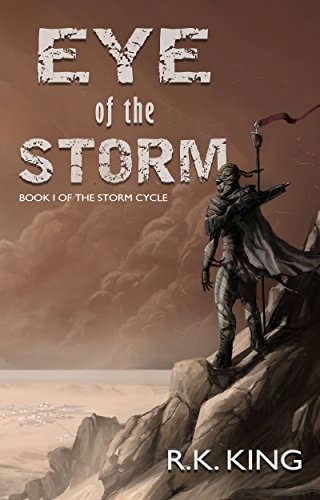 Eye Of The Storm (The Storm Cycle Book 1): A Post-Apocalyptic Novel by [King, R.K.]