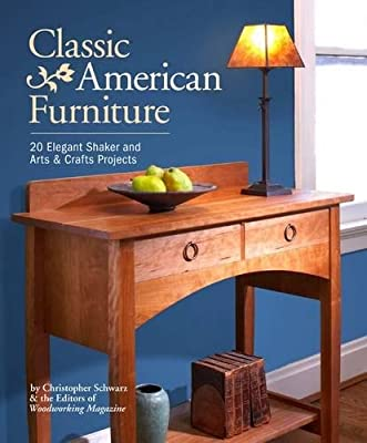 Classic American Furniture: 20 Elegant Shaker and Arts & Crafts Projects from Popular Woodworking Books