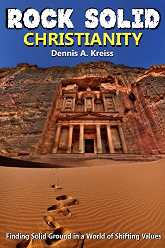 Rock Solid Christianity: Finding Solid Ground in a World of Shifting Values by [Kreiss, Dennis]