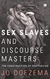 Sex Slaves and Discourse Masters : The Construction of Trafficking, Doezema, Jo, 1848134142