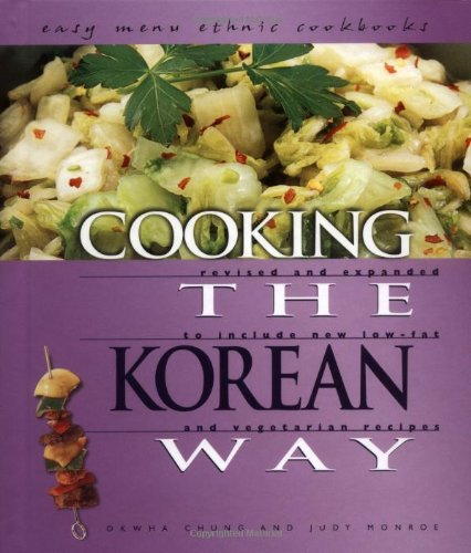 Cooking the Korean Way: Revised and Expanded to Include New Low-Fat and Vegetarian Recipes (Easy Menu Ethnic Cookbooks) by Okwha Chung, Judy Monroe