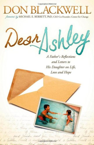 Download Dear Ashley: A Father's Reflections and Letters to His Daughter on Life, Love and Hope pdf
