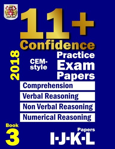 11+ Confidence: CEM-style Practice Exam Papers Book 3: Comprehension, Verbal Reasoning, Non-verbal Reasoning, Numerical Reasoning, and Answers with full explanations (Volume 3) (Bond Assessment Papers English 10 11 Answers)