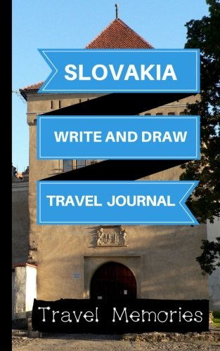 Slovakia Write and Draw Travel Journal: Use This Small Travelers Journal for Writing,Drawings and Photos to Create a Lasting Travel Memory Keepsake ... Travelling Journal,Slovakia Travel Book)
