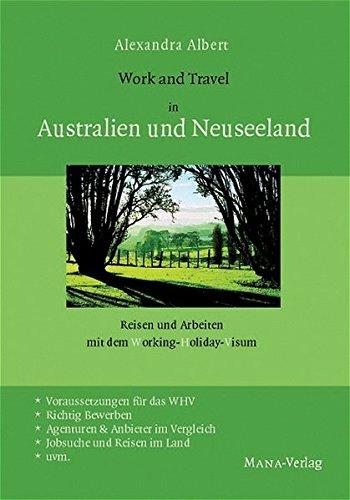 Work and Travel in Australien und Neuseeland: Reisen und Arbeiten mit dem Working Holiday Visum