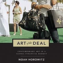 The Art of the Deal : Contemporary Art in a Global Financial Market Audiobook by Noah Horowitz Narrated by Ken Kliban