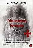 Die letzten Templer, Band I, Die Geschichte der Templer und die Motive der Protagonisten des Templerprozesses aus Sicht der historischen Forschung