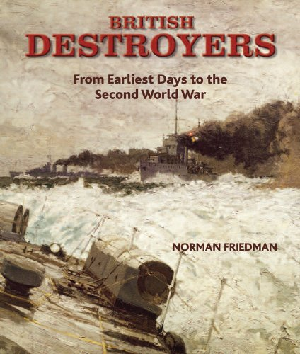 British Destroyers: From Earliest Days to the Second World War British Destroyer