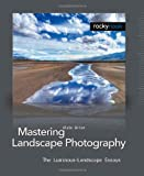 Mastering Landscape Photography : The Luminous-Landscape Essays, Briot, Alain, 1933952067