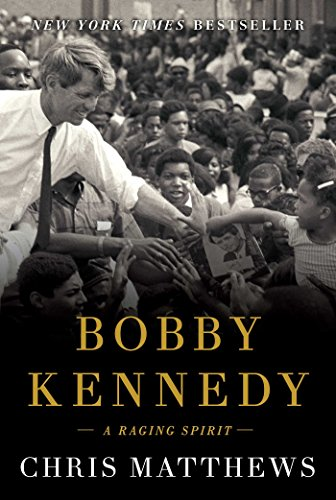 Bobby Kennedy: A Raging Spirit by Chris Matthews
