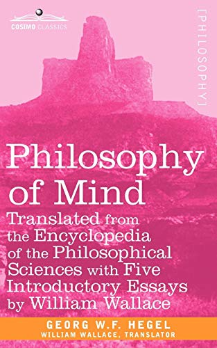 Philosophy of Mind: Translated from the Encyclopedia of the Philosophical Sciences with Five Introductory Essays by Will