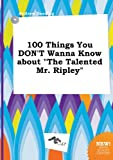 100 Things You Don't Wanna Know about the Talented Mr. Ripley