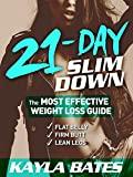 21-Day Slim Down: The MOST EFFECTIVE Weight Loss Guide to a Flat Belly, Firm Butt & Lean Legs!