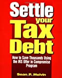 Settle Your Tax Debt, Sean P. Melvin, 0793128366