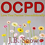 OCPD: Love Your Partner Unconditionally: Transcend Mediocrity, Book 173 | J.B. Snow